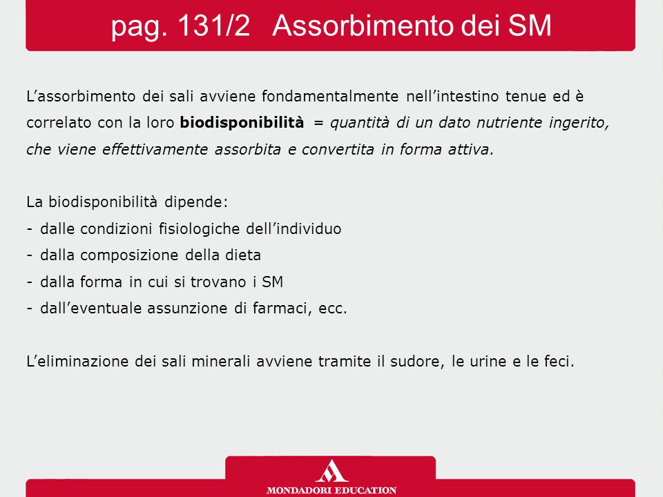 L'assorbimento dei sali avviene fondamentalmente nell'intestino tenue ed è correlato con la loro biodisponibilità = quantità di un dato nutriente inge