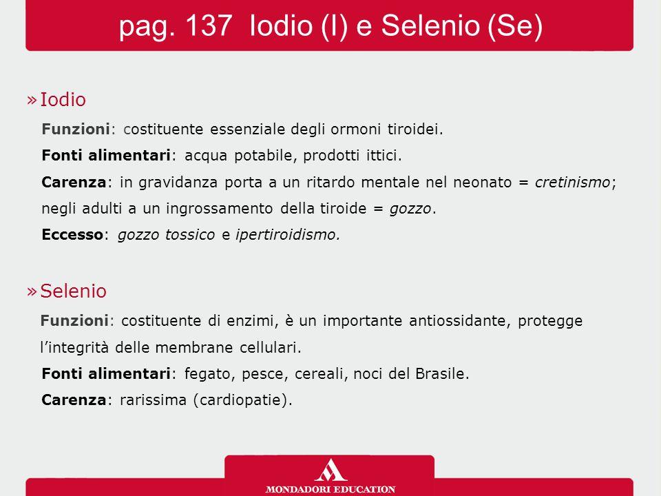 »Iodio Funzioni: costituente essenziale degli ormoni tiroidei. Fonti alimentari: acqua potabile, prodotti ittici. Carenza: in gravidanza porta a un ri