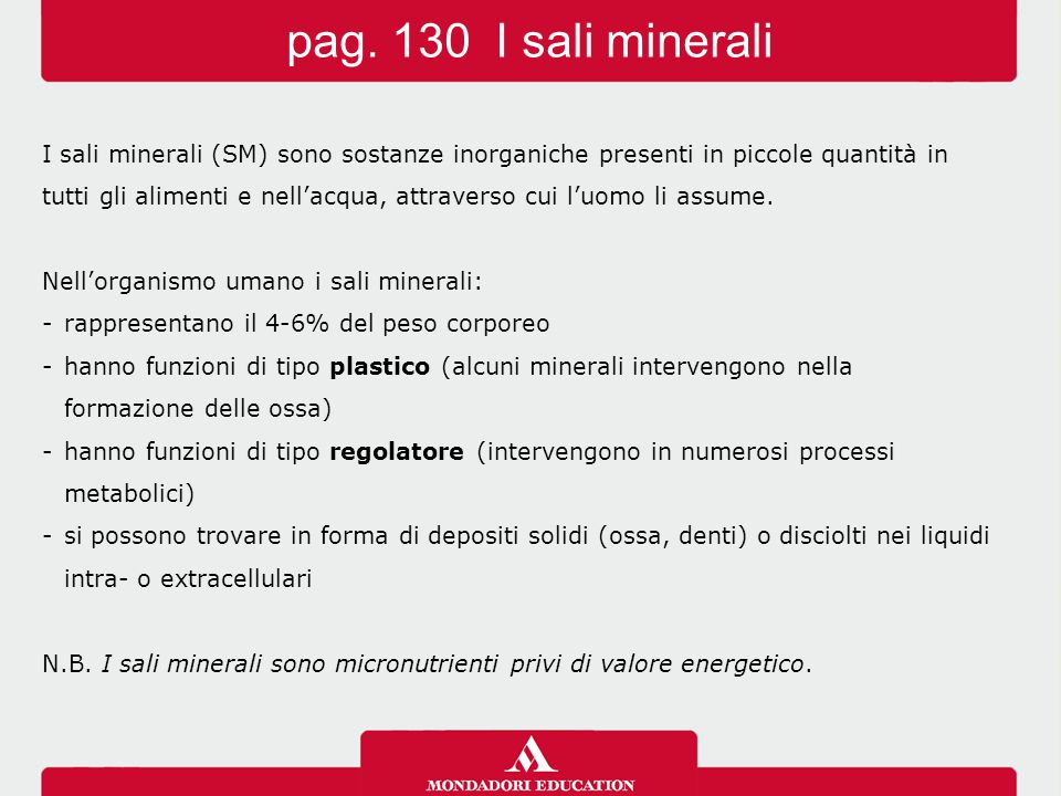 I sali minerali (SM) sono sostanze inorganiche presenti in piccole quantità in tutti gli alimenti e nell'acqua, attraverso cui l'uomo li assume. Nell'