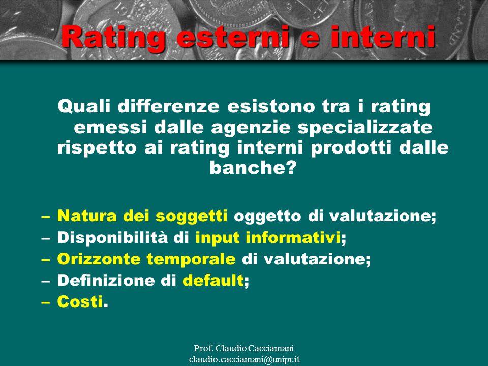 Prof. Claudio Cacciamani claudio.cacciamani@unipr.it Rating esterni e interni Quali differenze esistono tra i rating emessi dalle agenzie specializzat
