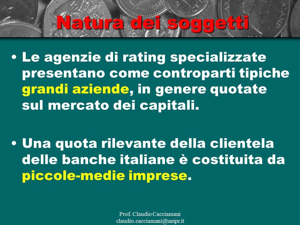 Prof. Claudio Cacciamani claudio.cacciamani@unipr.it Natura dei soggetti Le agenzie di rating specializzate presentano come controparti tipiche grandi