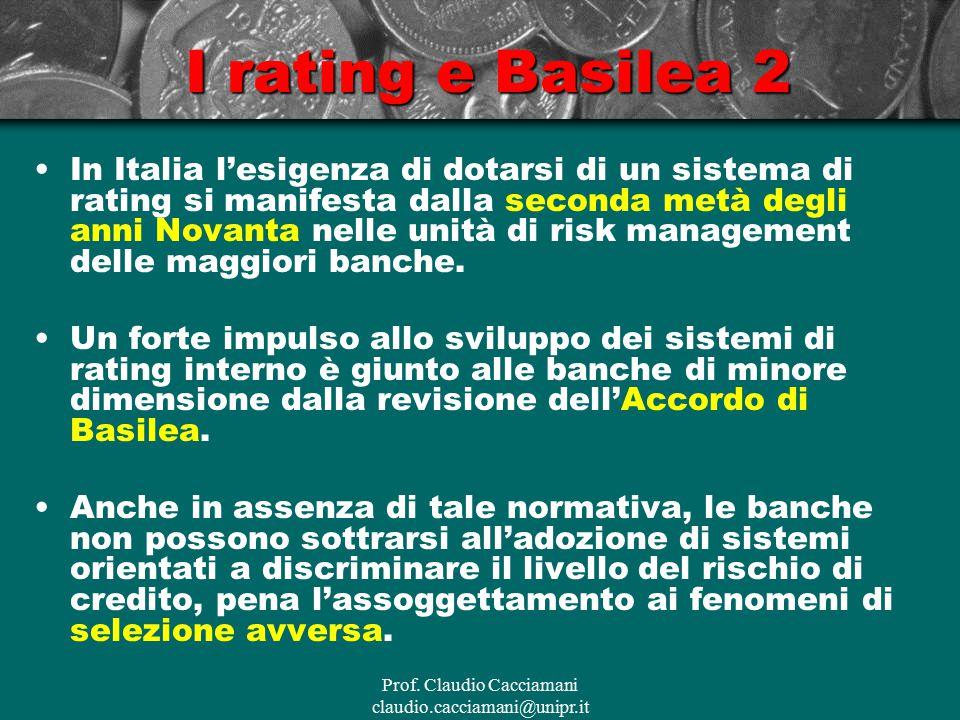 Prof. Claudio Cacciamani claudio.cacciamani@unipr.it I rating e Basilea 2 In Italia l'esigenza di dotarsi di un sistema di rating si manifesta dalla s