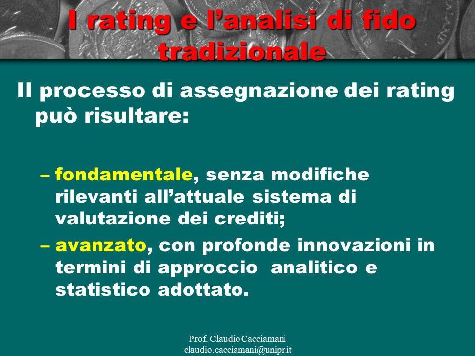 Prof. Claudio Cacciamani claudio.cacciamani@unipr.it I rating e l'analisi di fido tradizionale Il processo di assegnazione dei rating può risultare: –