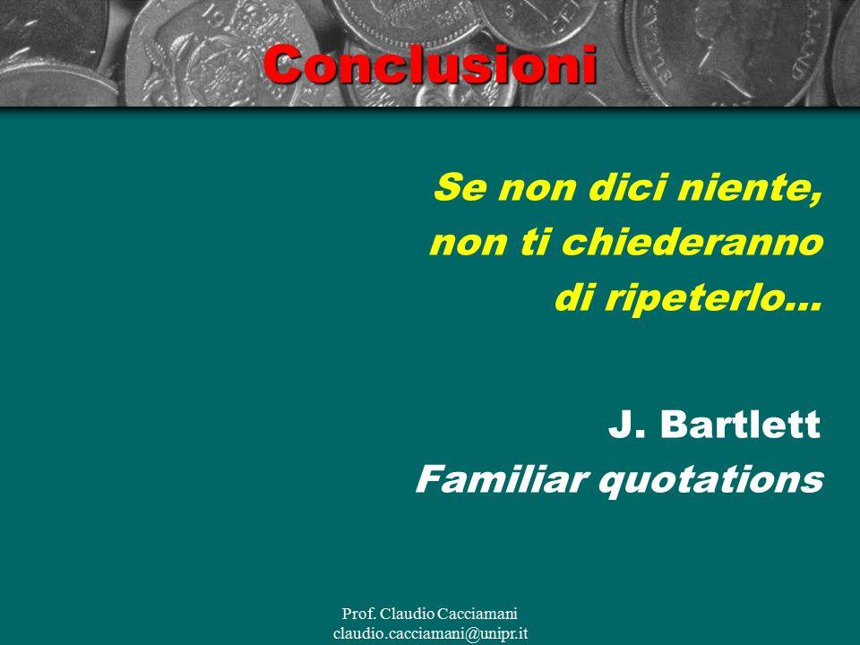 Prof. Claudio Cacciamani claudio.cacciamani@unipr.itConclusioni Se non dici niente, non ti chiederanno di ripeterlo… J. Bartlett Familiar quotations