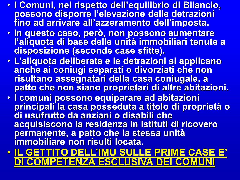 I Comuni, nel rispetto dell'equilibrio di Bilancio, possono disporre l'elevazione delle detrazioni fino ad arrivare all'azzeramento dell'imposta.I Comuni, nel rispetto dell'equilibrio di Bilancio, possono disporre l'elevazione delle detrazioni fino ad arrivare all'azzeramento dell'imposta.