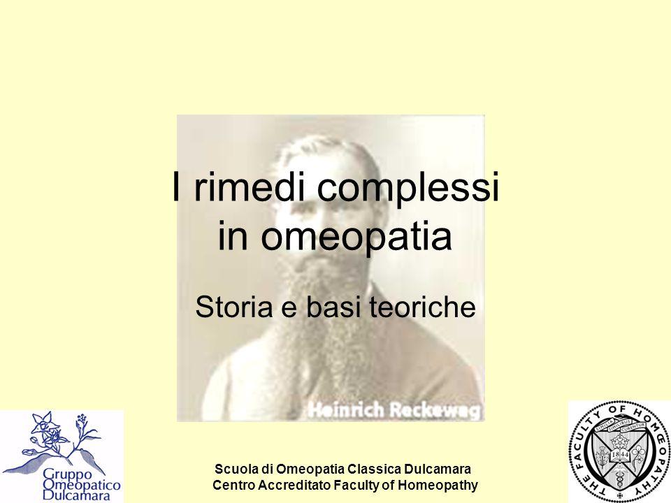 Scuola di Omeopatia Classica Dulcamara Centro Accreditato Faculty of Homeopathy I rimedi complessi in omeopatia Storia e basi teoriche