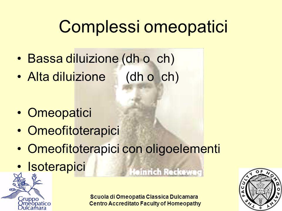 Scuola di Omeopatia Classica Dulcamara Centro Accreditato Faculty of Homeopathy Complessi omeopatici Bassa diluizione (dh o ch) Alta diluizione (dh o