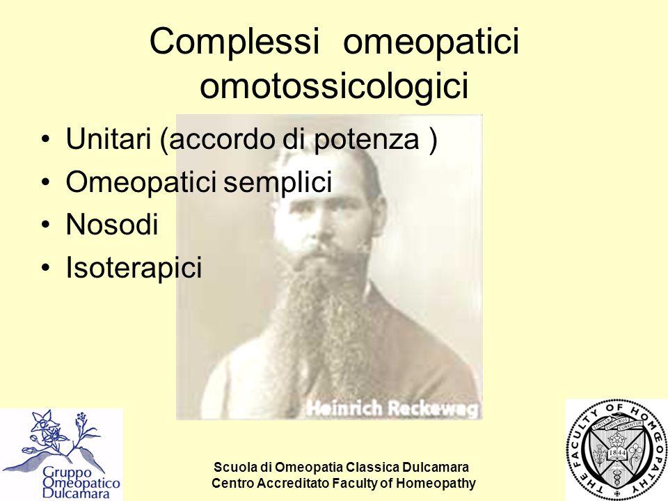 Scuola di Omeopatia Classica Dulcamara Centro Accreditato Faculty of Homeopathy Complessi omeopatici omotossicologici Unitari (accordo di potenza ) Om
