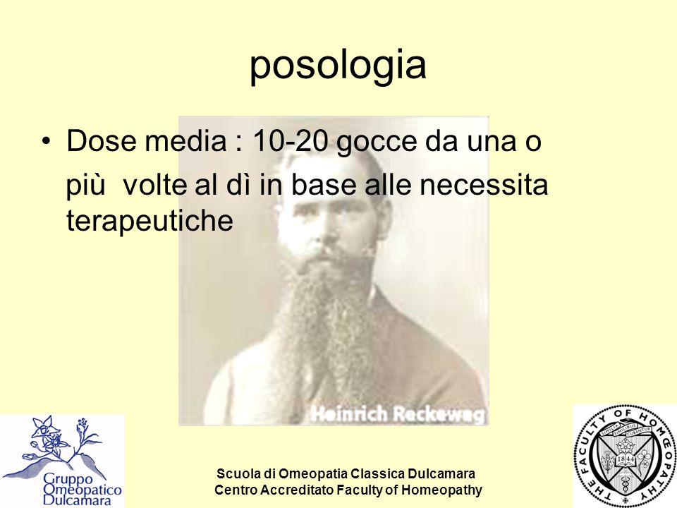 Scuola di Omeopatia Classica Dulcamara Centro Accreditato Faculty of Homeopathy posologia Dose media : 10-20 gocce da una o più volte al dì in base al