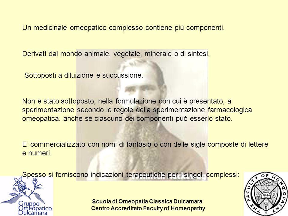 Scuola di Omeopatia Classica Dulcamara Centro Accreditato Faculty of Homeopathy Un medicinale omeopatico complesso contiene più componenti. Derivati d