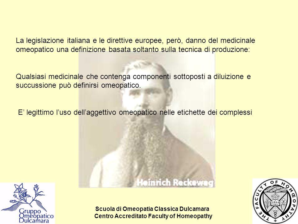 Scuola di Omeopatia Classica Dulcamara Centro Accreditato Faculty of Homeopathy La legislazione italiana e le direttive europee, però, danno del medic