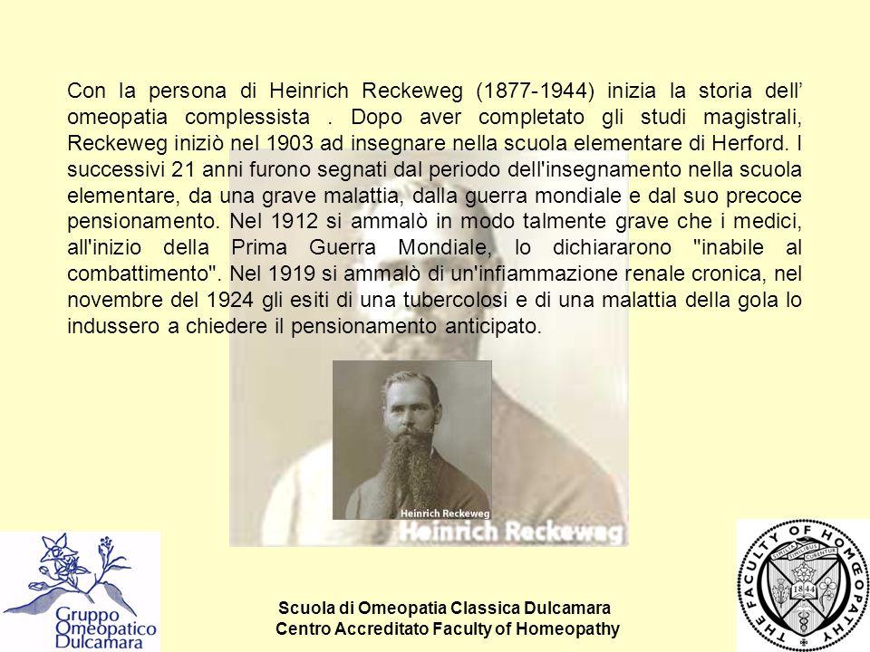 Scuola di Omeopatia Classica Dulcamara Centro Accreditato Faculty of Homeopathy Con la persona di Heinrich Reckeweg (1877-1944) inizia la storia dell'