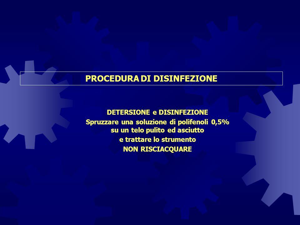PROCEDURA DI DISINFEZIONE DETERSIONE e DISINFEZIONE Spruzzare una soluzione di polifenoli 0,5% su un telo pulito ed asciutto e trattare lo strumento N