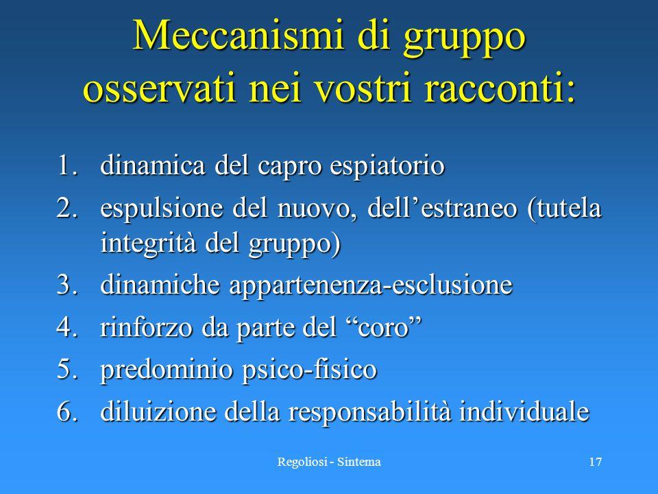 Regoliosi - Sintema17 Meccanismi di gruppo osservati nei vostri racconti: 1.dinamica del capro espiatorio 2.espulsione del nuovo, dell'estraneo (tutel