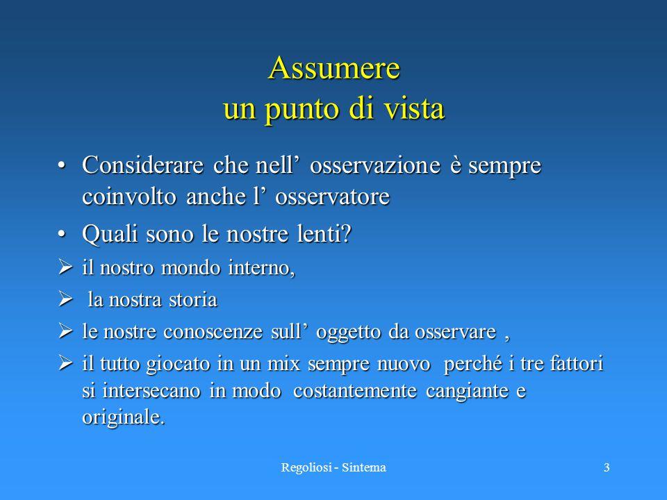 Regoliosi - Sintema3 Assumere un punto di vista Considerare che nell' osservazione è sempre coinvolto anche l' osservatoreConsiderare che nell' osserv