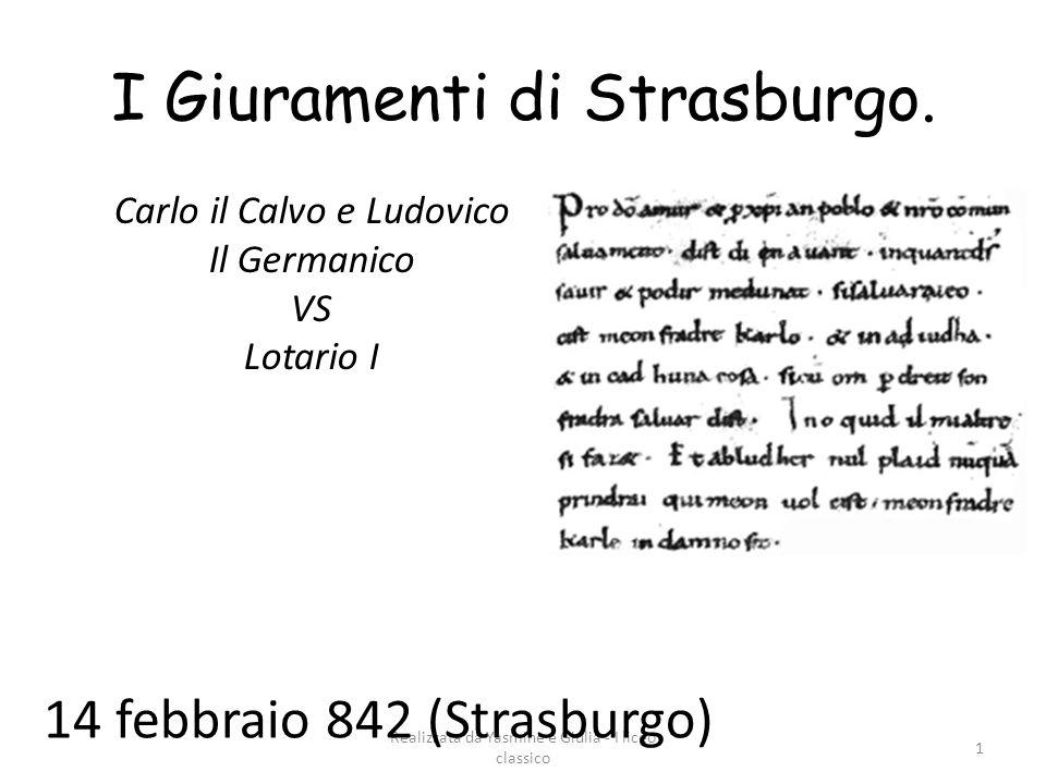 Realizzata da Yasmine e Giulia - I liceo classico 1 I Giuramenti di Strasburgo.