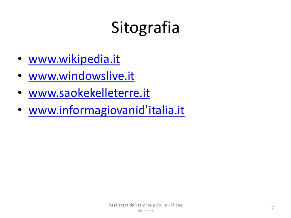 Realizzata da Yasmine e Giulia - I liceo classico 7 Sitografia www.wikipedia.it www.windowslive.it www.saokekelleterre.it www.informagiovanid'italia.it