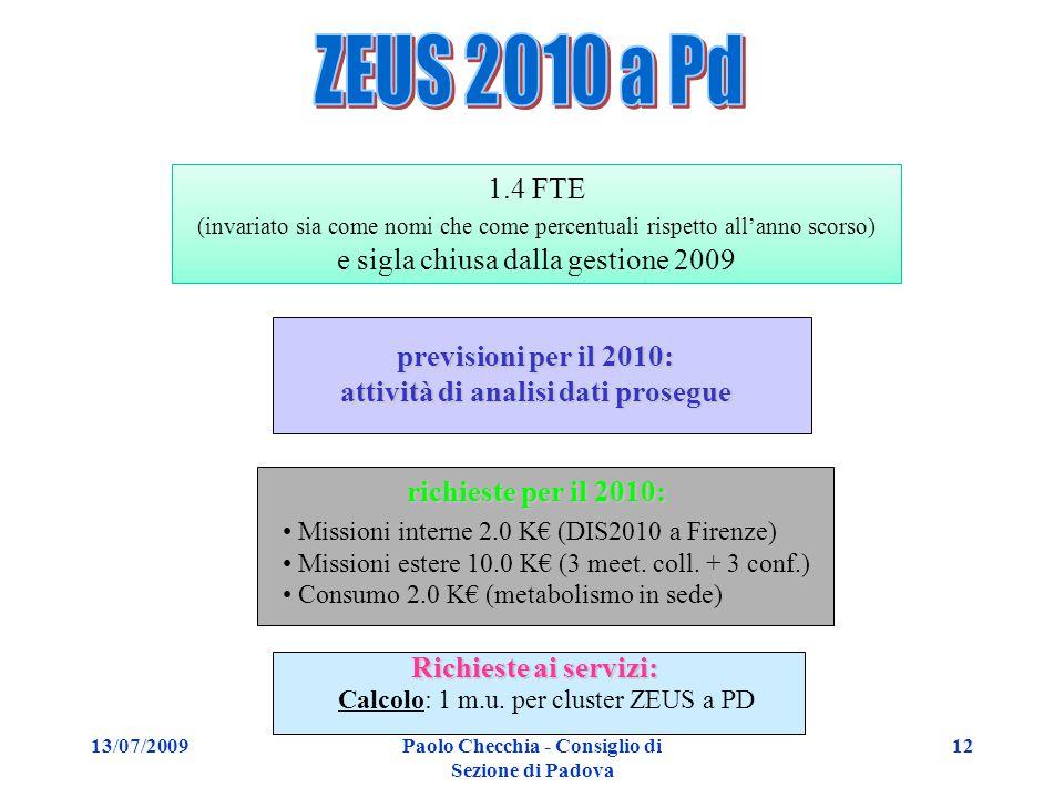 13/07/2009Paolo Checchia - Consiglio di Sezione di Padova 12 previsioni per il 2010: attività di analisi dati prosegue richieste per il 2010: Missioni interne 2.0 K€ (DIS2010 a Firenze) Missioni estere 10.0 K€ (3 meet.