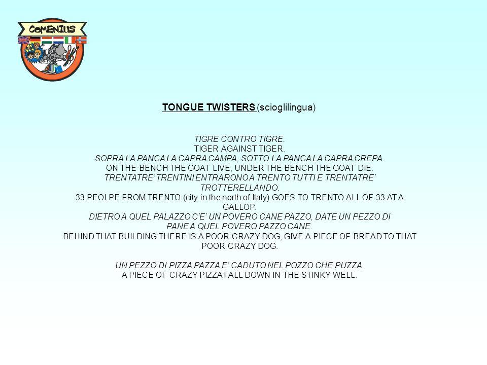TONGUE TWISTERS (scioglilingua) TIGRE CONTRO TIGRE. TIGER AGAINST TIGER. SOPRA LA PANCA LA CAPRA CAMPA, SOTTO LA PANCA LA CAPRA CREPA. ON THE BENCH TH