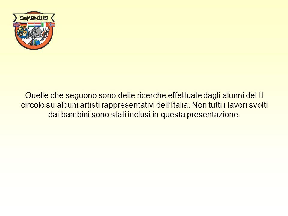 Quelle che seguono sono delle ricerche effettuate dagli alunni del II circolo su alcuni artisti rappresentativi dell'Italia. Non tutti i lavori svolti