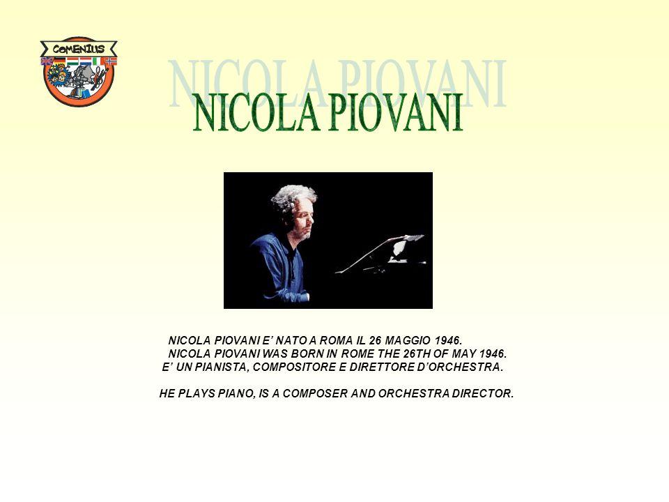 NICOLA PIOVANI E' NATO A ROMA IL 26 MAGGIO 1946. NICOLA PIOVANI WAS BORN IN ROME THE 26TH OF MAY 1946. E' UN PIANISTA, COMPOSITORE E DIRETTORE D'ORCHE