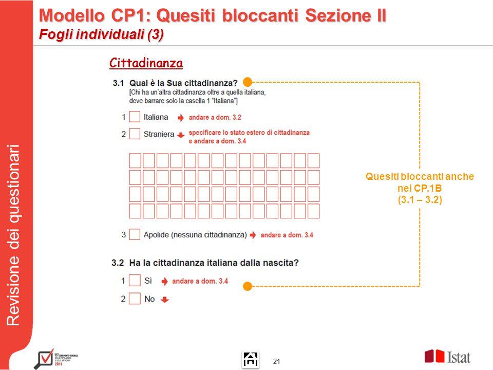 Revisione dei questionari 21 Cittadinanza Quesiti bloccanti anche nel CP.1B (3.1 – 3.2) Modello CP1: Quesiti bloccanti Sezione II Fogli individuali (3)