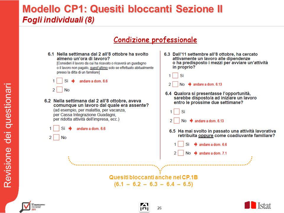 Revisione dei questionari 26 Quesiti bloccanti anche nel CP.1B (6.1 – 6.2 – 6.3 – 6.4 – 6.5) Condizione professionale Modello CP1: Quesiti bloccanti Sezione II Fogli individuali (8)