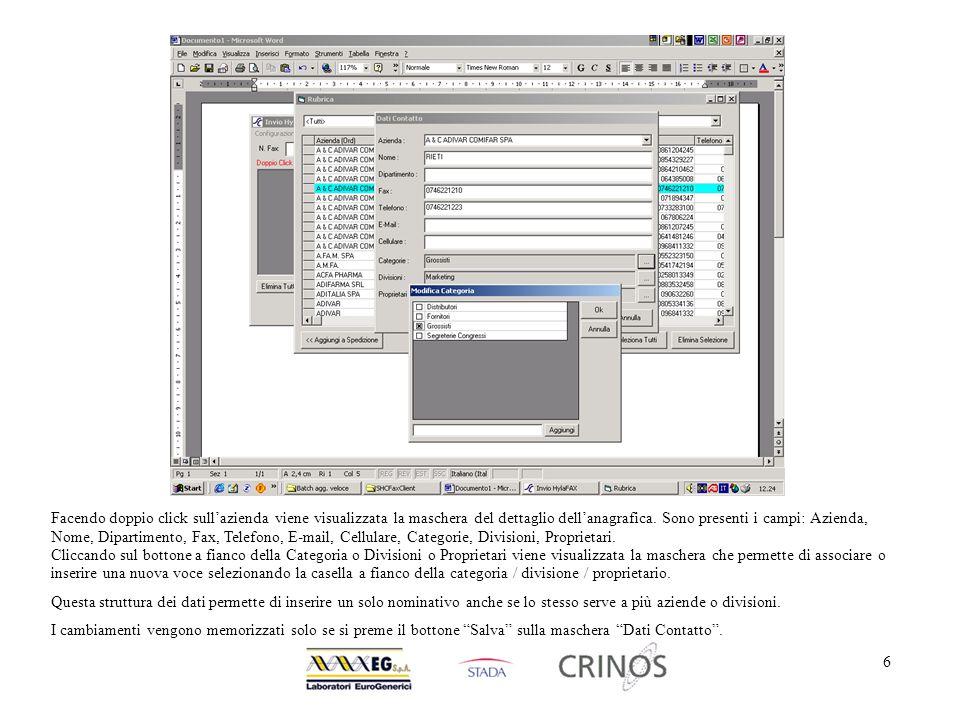 7 Per inviare il fax a più contatti contemporaneamente si possono selezionare più nominativi cliccando sulla riquadro a fianco del nominativo che diventirà rosso e poi cliccare su Aggiungi a selezione .