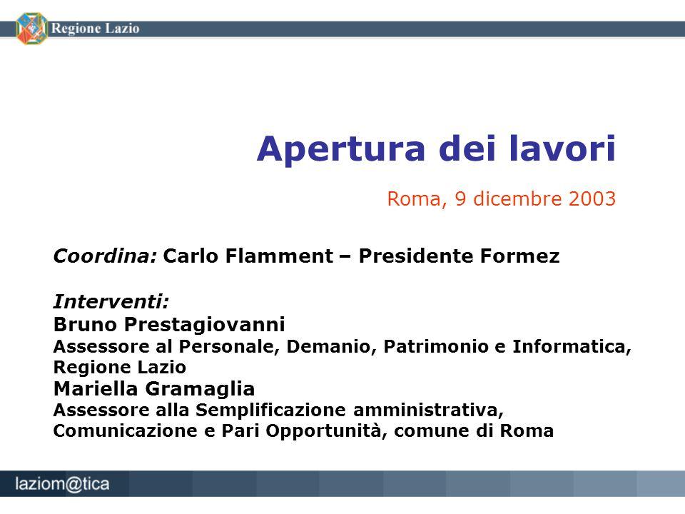 Coordina: Carlo Flamment – Presidente Formez Interventi: Bruno Prestagiovanni Assessore al Personale, Demanio, Patrimonio e Informatica, Regione Lazio