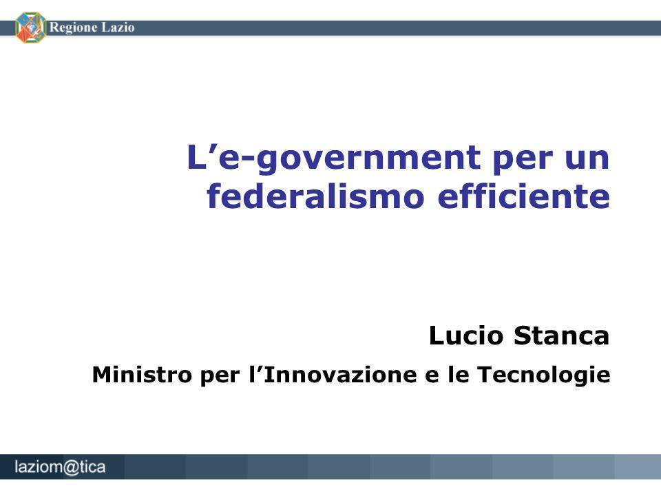 L'e-government per un federalismo efficiente Lucio Stanca Ministro per l'Innovazione e le Tecnologie