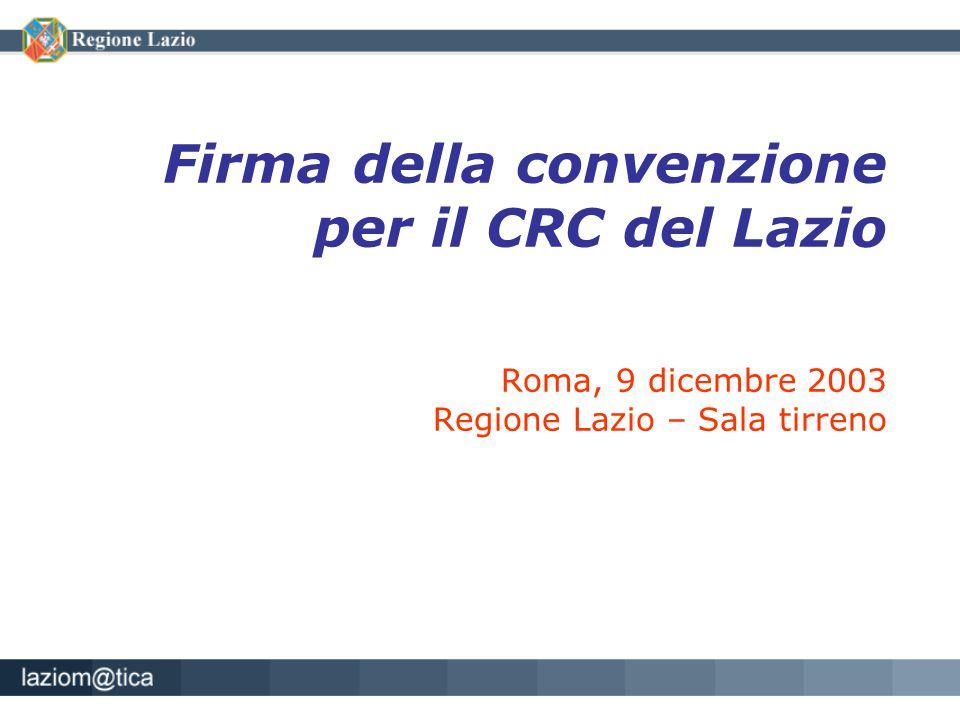 Firma della convenzione per il CRC del Lazio Roma, 9 dicembre 2003 Regione Lazio – Sala tirreno