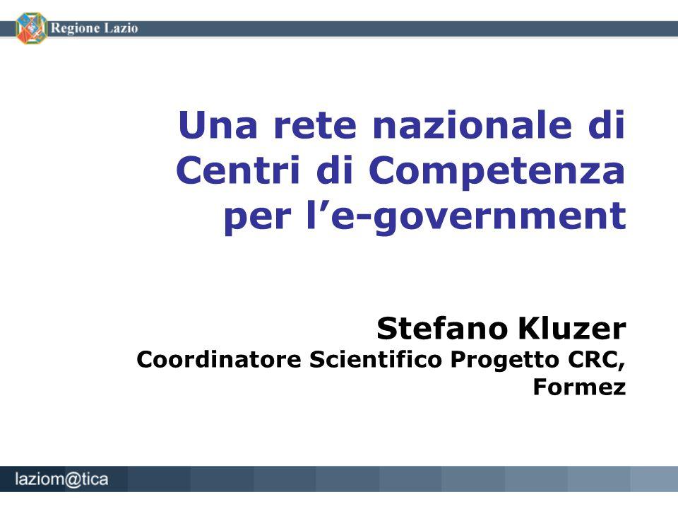 Una rete nazionale di Centri di Competenza per l'e-government Stefano Kluzer Coordinatore Scientifico Progetto CRC, Formez