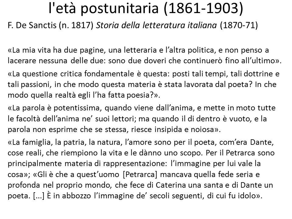 l'età postunitaria (1861-1903) F. De Sanctis (n. 1817) Storia della letteratura italiana (1870-71) «La mia vita ha due pagine, una letteraria e l'altr