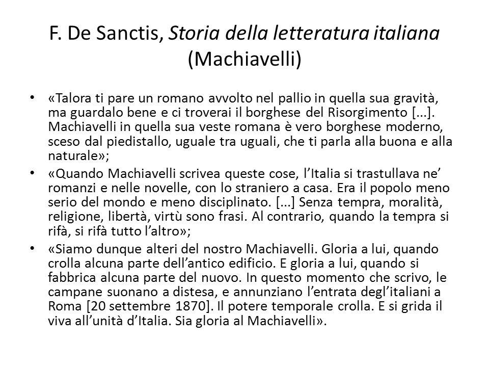F. De Sanctis, Storia della letteratura italiana (Machiavelli) «Talora ti pare un romano avvolto nel pallio in quella sua gravità, ma guardalo bene e