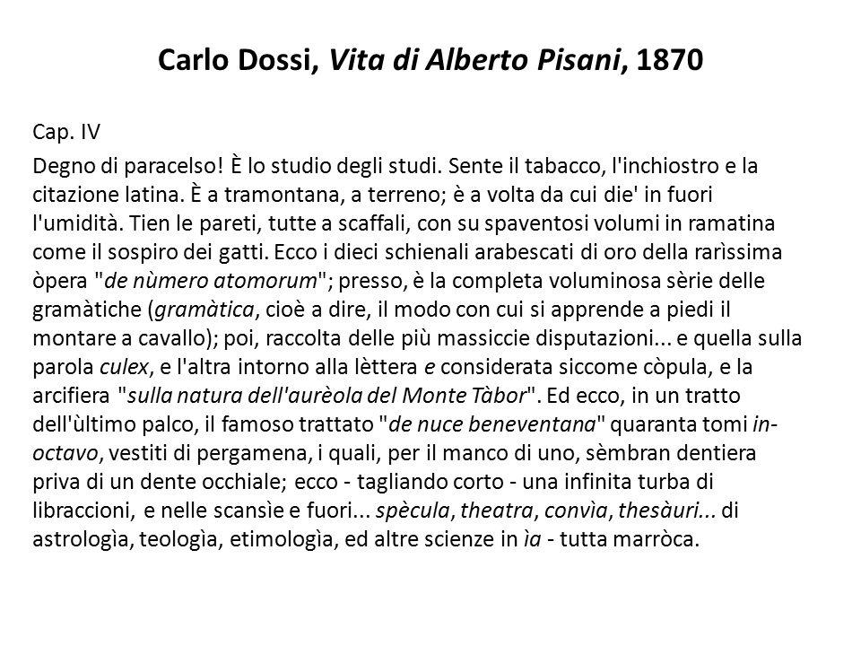 Carlo Dossi, Vita di Alberto Pisani, 1870 Cap. IV Degno di paracelso! È lo studio degli studi. Sente il tabacco, l'inchiostro e la citazione latina. È