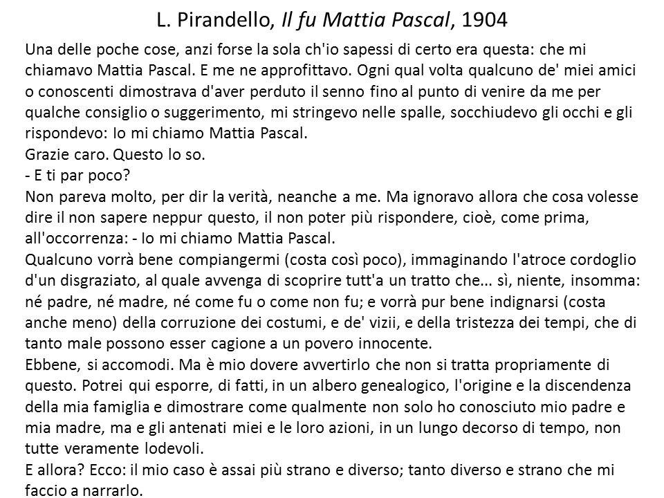 L. Pirandello, Il fu Mattia Pascal, 1904 Una delle poche cose, anzi forse la sola ch'io sapessi di certo era questa: che mi chiamavo Mattia Pascal. E