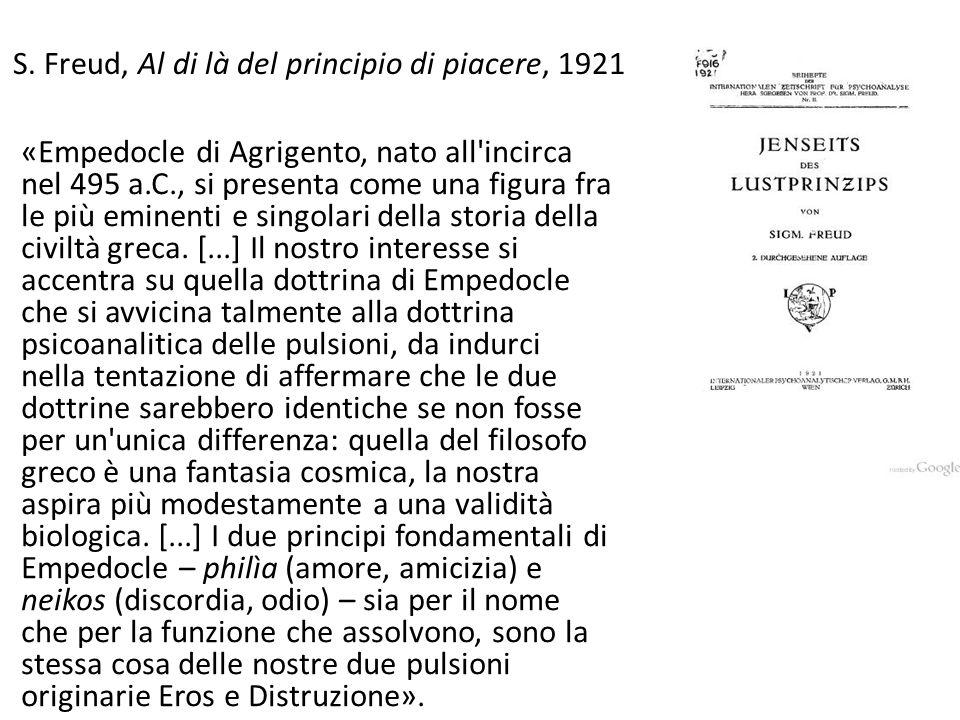S. Freud, Al di là del principio di piacere, 1921 «Empedocle di Agrigento, nato all'incirca nel 495 a.C., si presenta come una figura fra le più emine