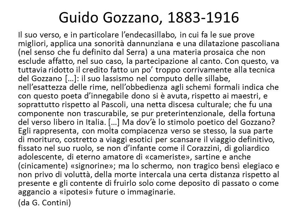 Guido Gozzano, 1883-1916 Il suo verso, e in particolare l'endecasillabo, in cui fa le sue prove migliori, applica una sonorità dannunziana e una dilat