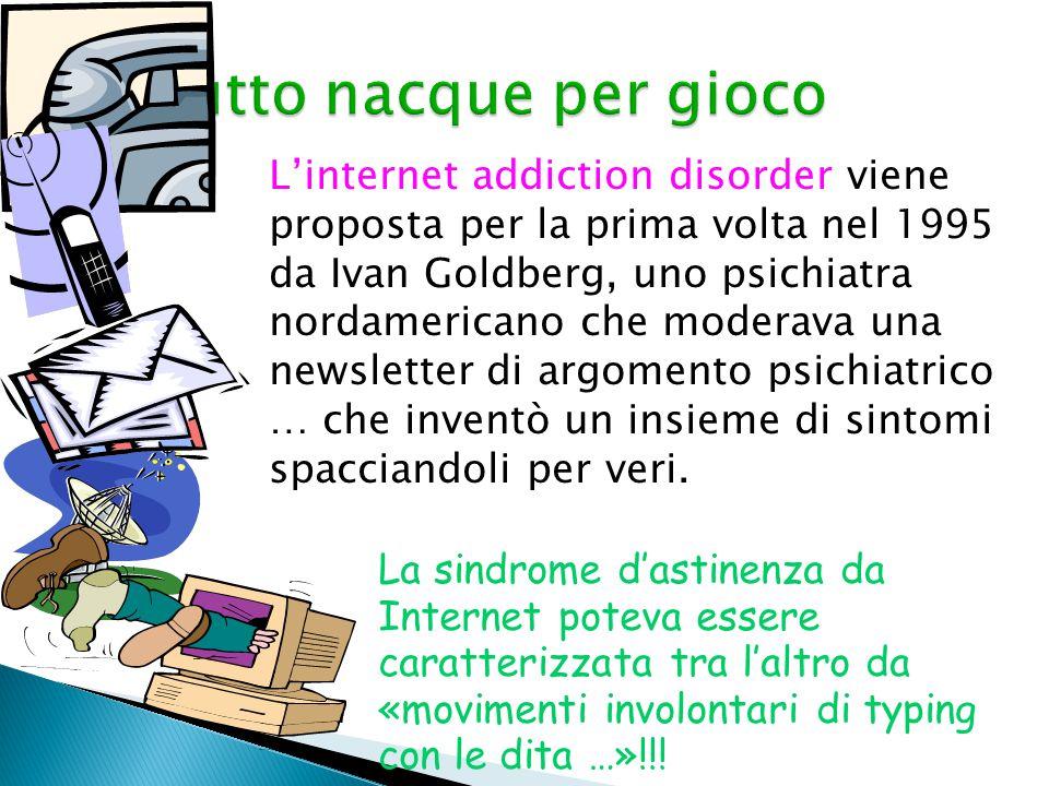 L'internet addiction disorder viene proposta per la prima volta nel 1995 da Ivan Goldberg, uno psichiatra nordamericano che moderava una newsletter di