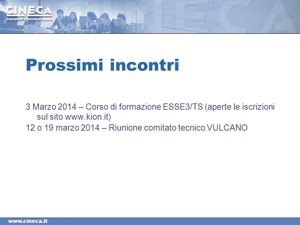 www.cineca.it Prossimi incontri 3 Marzo 2014 – Corso di formazione ESSE3/TS (aperte le iscrizioni sul sito www.kion.it) 12 o 19 marzo 2014 – Riunione