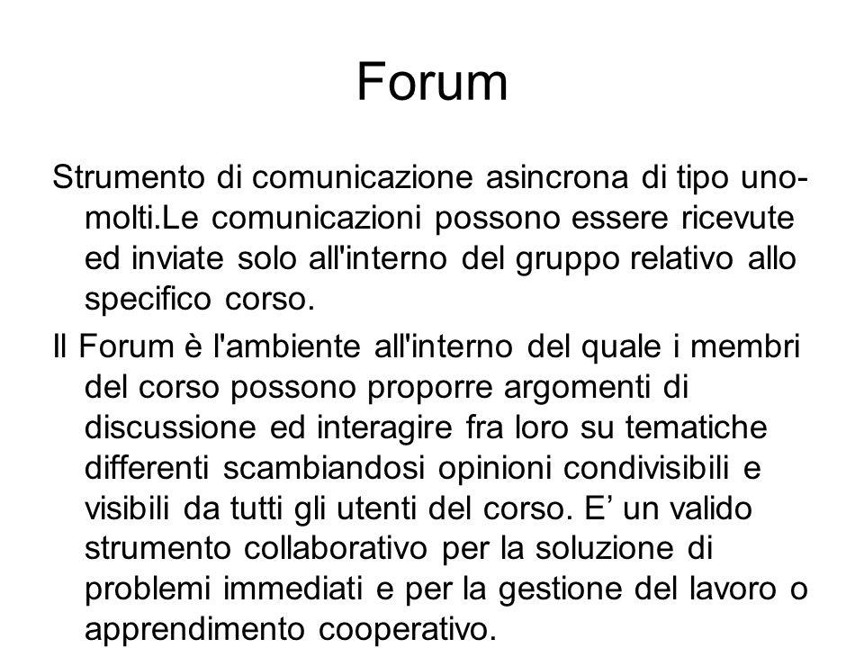 Forum Strumento di comunicazione asincrona di tipo uno- molti.Le comunicazioni possono essere ricevute ed inviate solo all'interno del gruppo relativo