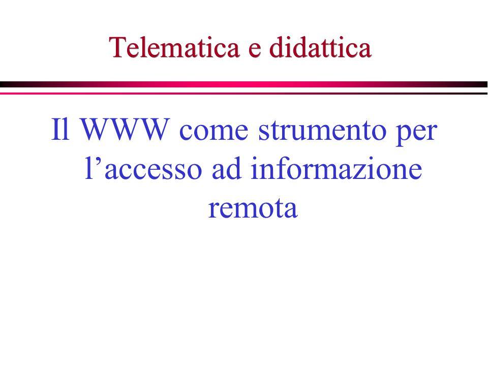 Telematica e didattica Il WWW come strumento per l'accesso ad informazione remota