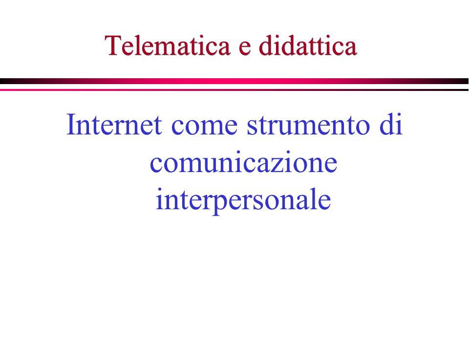 Telematica e didattica Internet come strumento di comunicazione interpersonale