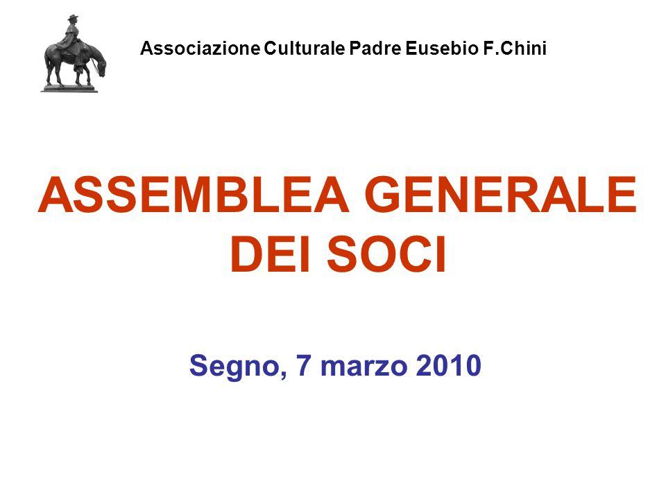 Associazione Culturale Padre Eusebio F.Chini Segno, 7 marzo 2010 ASSEMBLEA GENERALE DEI SOCI