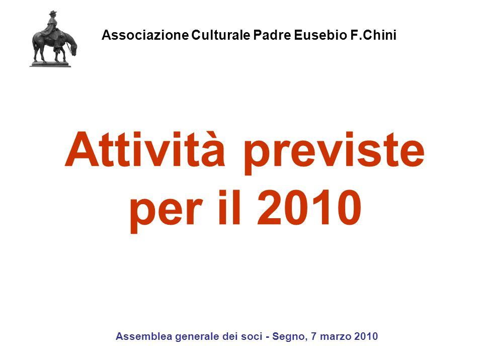 Associazione Culturale Padre Eusebio F.Chini Assemblea generale dei soci - Segno, 7 marzo 2010 Attività previste per il 2010