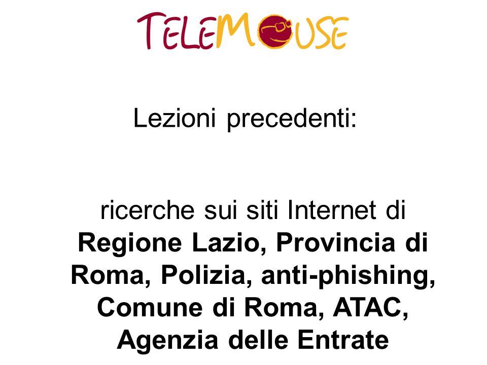 Lezioni precedenti: ricerche sui siti Internet di Regione Lazio, Provincia di Roma, Polizia, anti-phishing, Comune di Roma, ATAC, Agenzia delle Entrate