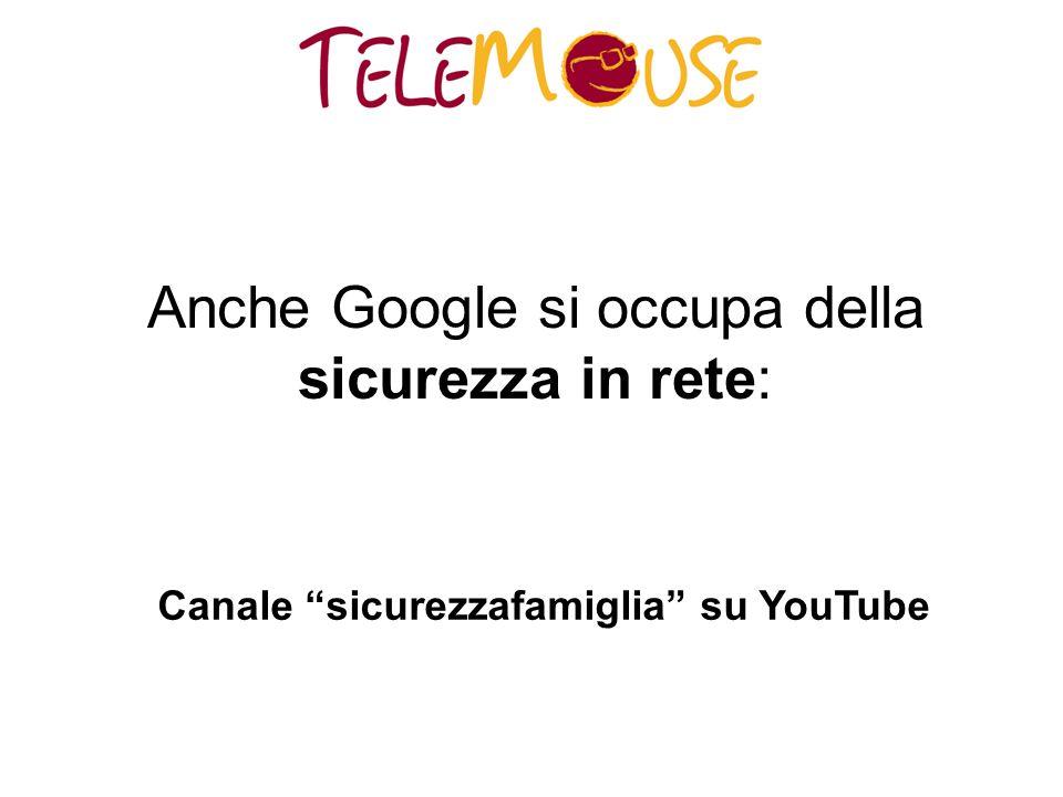 Anche Google si occupa della sicurezza in rete: Canale sicurezzafamiglia su YouTube