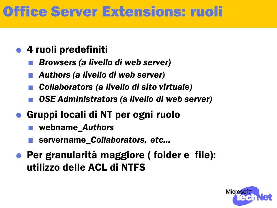 Office Server Extensions: ruoli  4 ruoli predefiniti  Browsers (a livello di web server)  Authors (a livello di web server)  Collaborators (a live