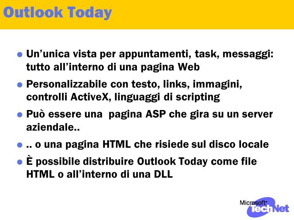 Outlook Today  Un'unica vista per appuntamenti, task, messaggi: tutto all'interno di una pagina Web  Personalizzabile con testo, links, immagini, co
