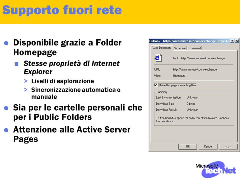 Supporto fuori rete  Disponibile grazie a Folder Homepage  Stesse proprietà di Internet Explorer >Livelli di esplorazione >Sincronizzazione automatica o manuale  Sia per le cartelle personali che per i Public Folders  Attenzione alle Active Server Pages